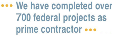 We have completed over 700 federal projects as prime contractor